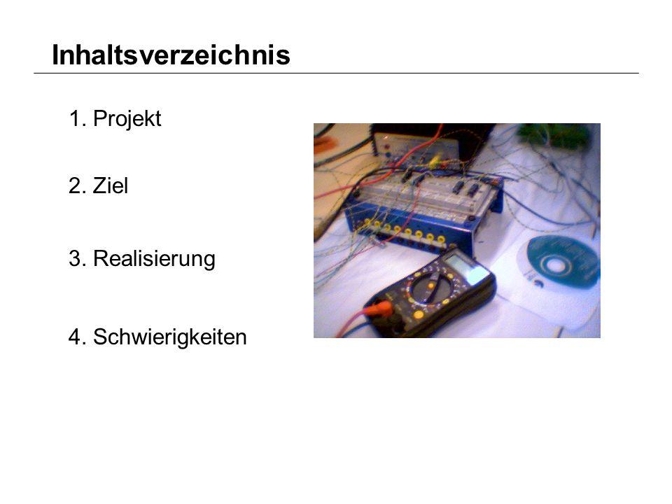 Inhaltsverzeichnis 1. Projekt 2. Ziel 3. Realisierung