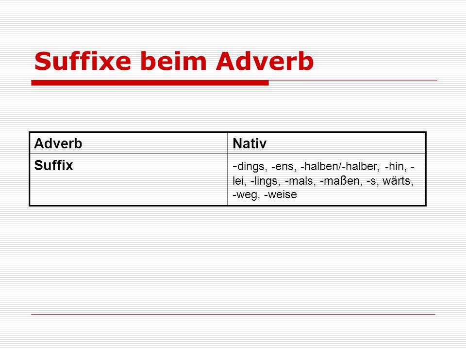 Suffixe beim Adverb Adverb Nativ Suffix