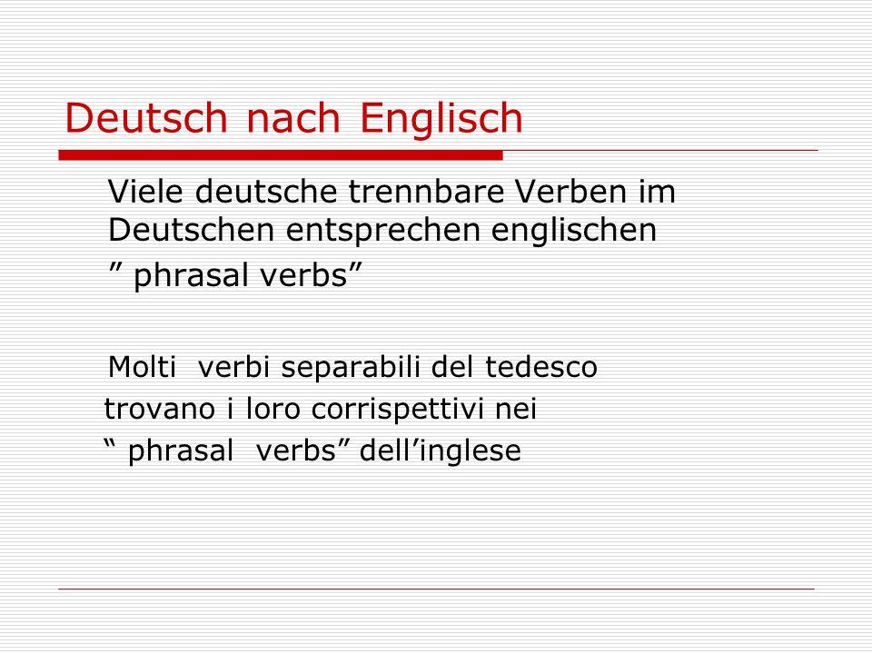 Deutsch nach Englisch Viele deutsche trennbare Verben im Deutschen entsprechen englischen. phrasal verbs