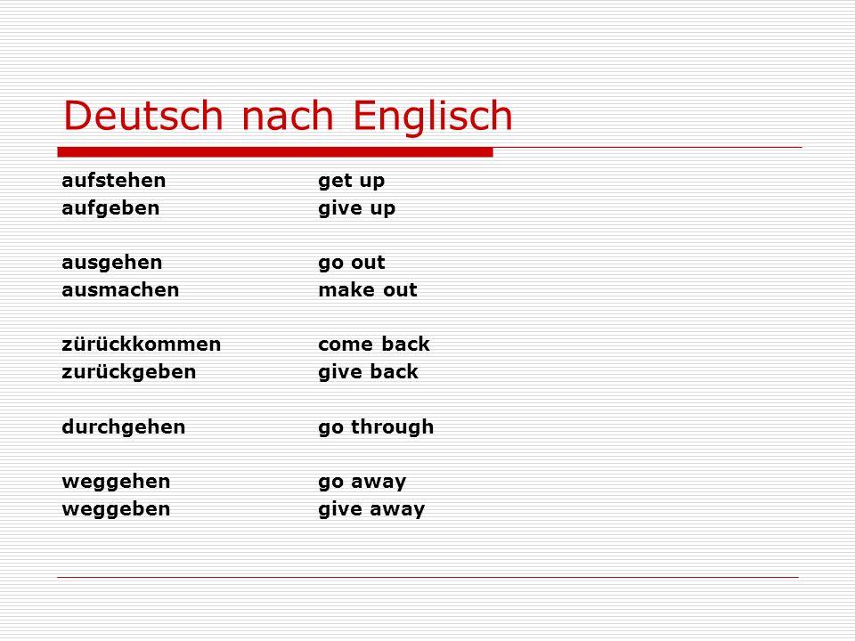 Deutsch nach Englisch aufstehen get up aufgeben give up