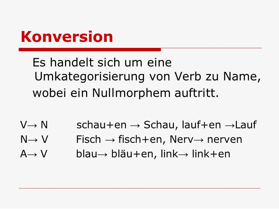 Konversion Es handelt sich um eine Umkategorisierung von Verb zu Name,