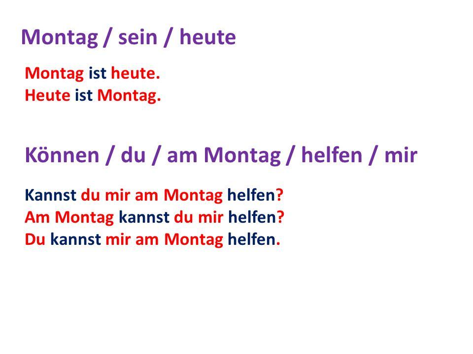 Können / du / am Montag / helfen / mir