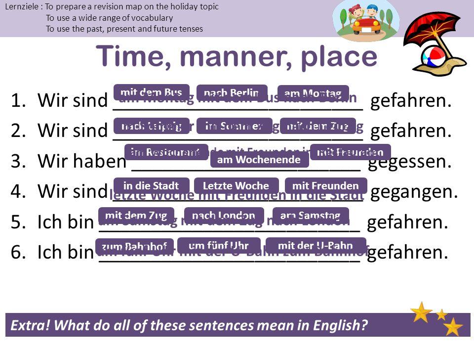 Time, manner, place Wir sind ________________________ gefahren.