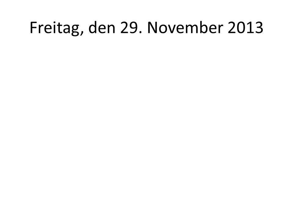 Freitag, den 29. November 2013