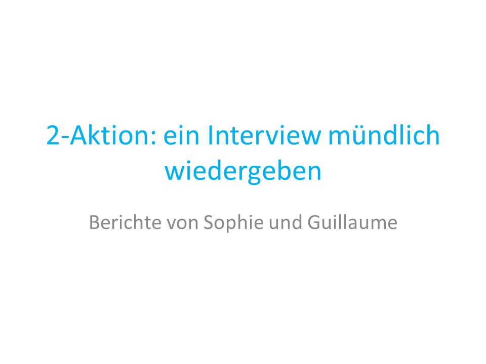 2-Aktion: ein Interview mündlich wiedergeben