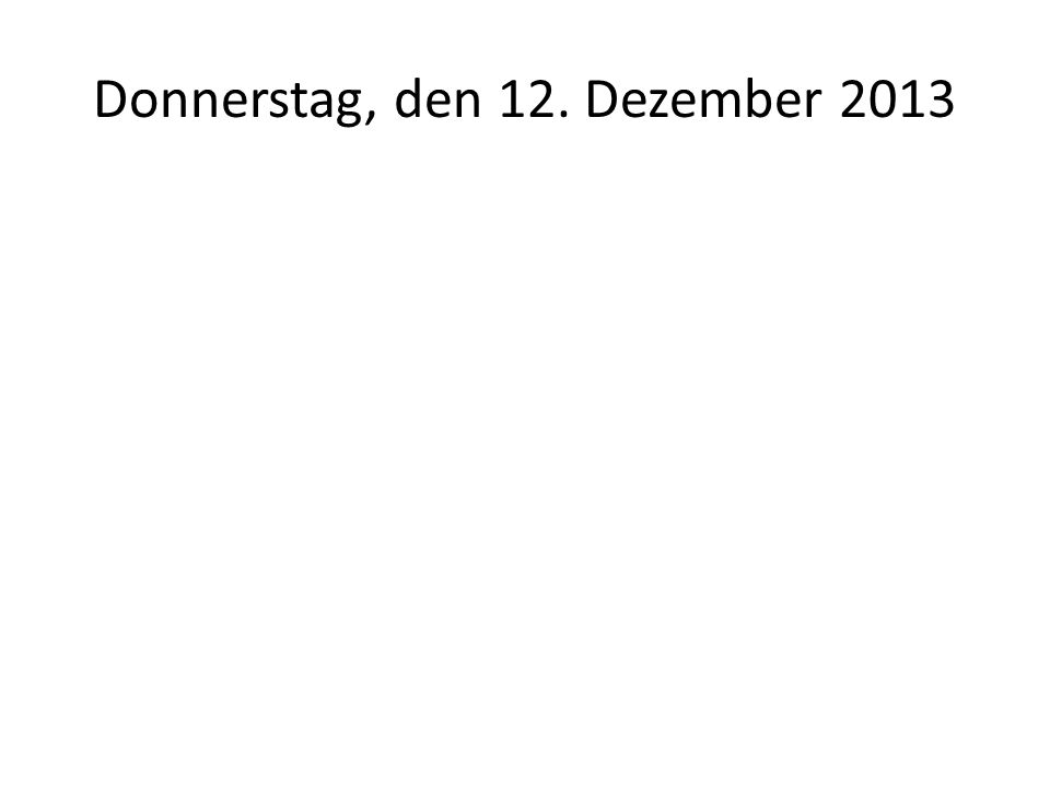 Donnerstag, den 12. Dezember 2013