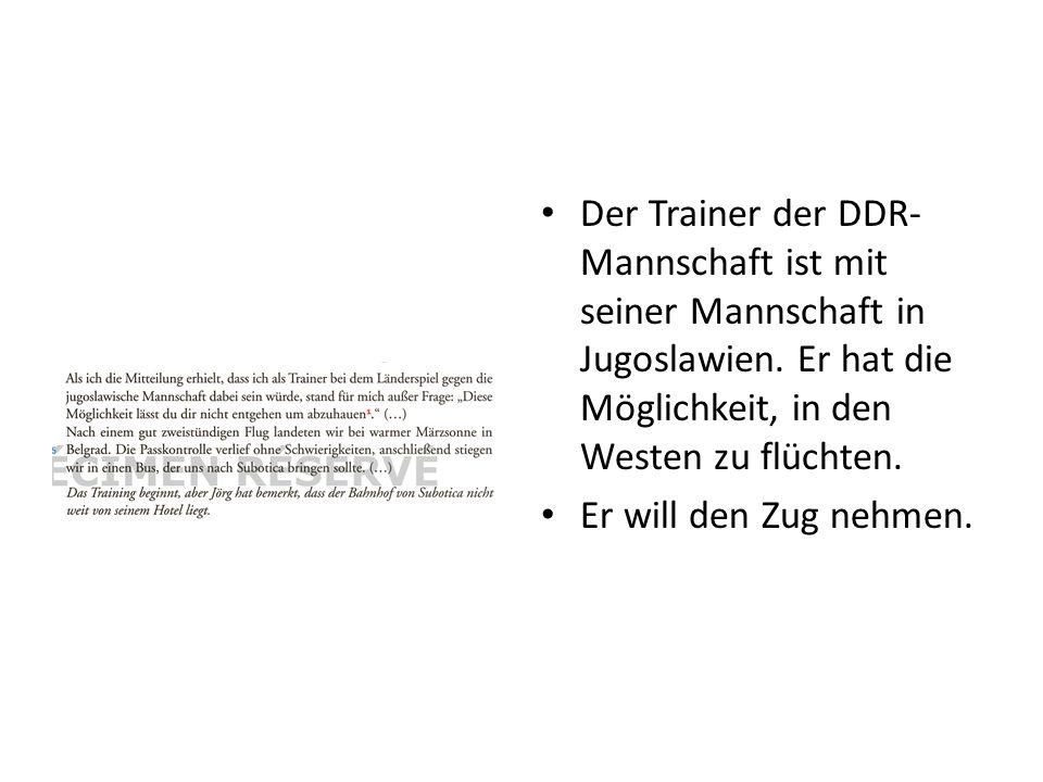 Der Trainer der DDR-Mannschaft ist mit seiner Mannschaft in Jugoslawien. Er hat die Möglichkeit, in den Westen zu flüchten.