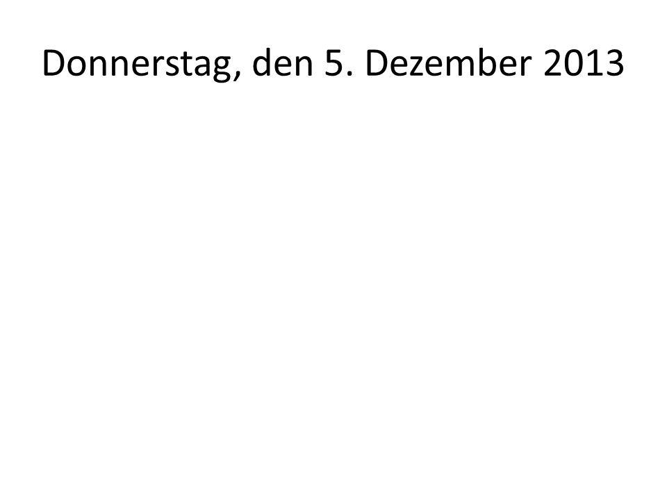 Donnerstag, den 5. Dezember 2013