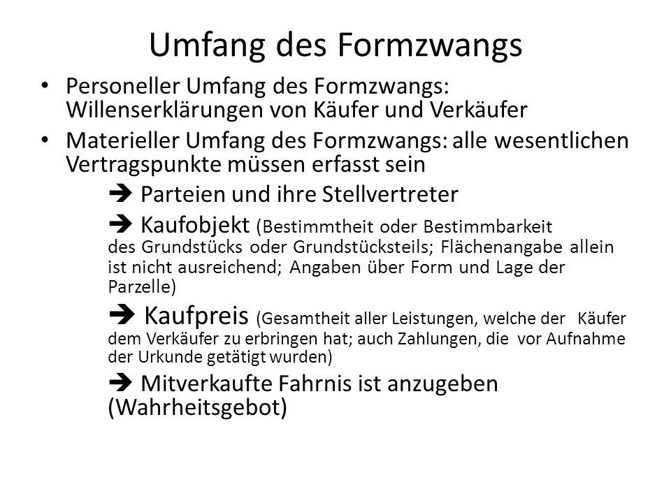 Umfang des Formzwangs Personeller Umfang des Formzwangs: Willenserklärungen von Käufer und Verkäufer.