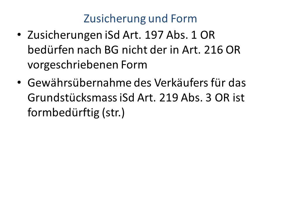 Zusicherung und Form Zusicherungen iSd Art. 197 Abs. 1 OR bedürfen nach BG nicht der in Art. 216 OR vorgeschriebenen Form.