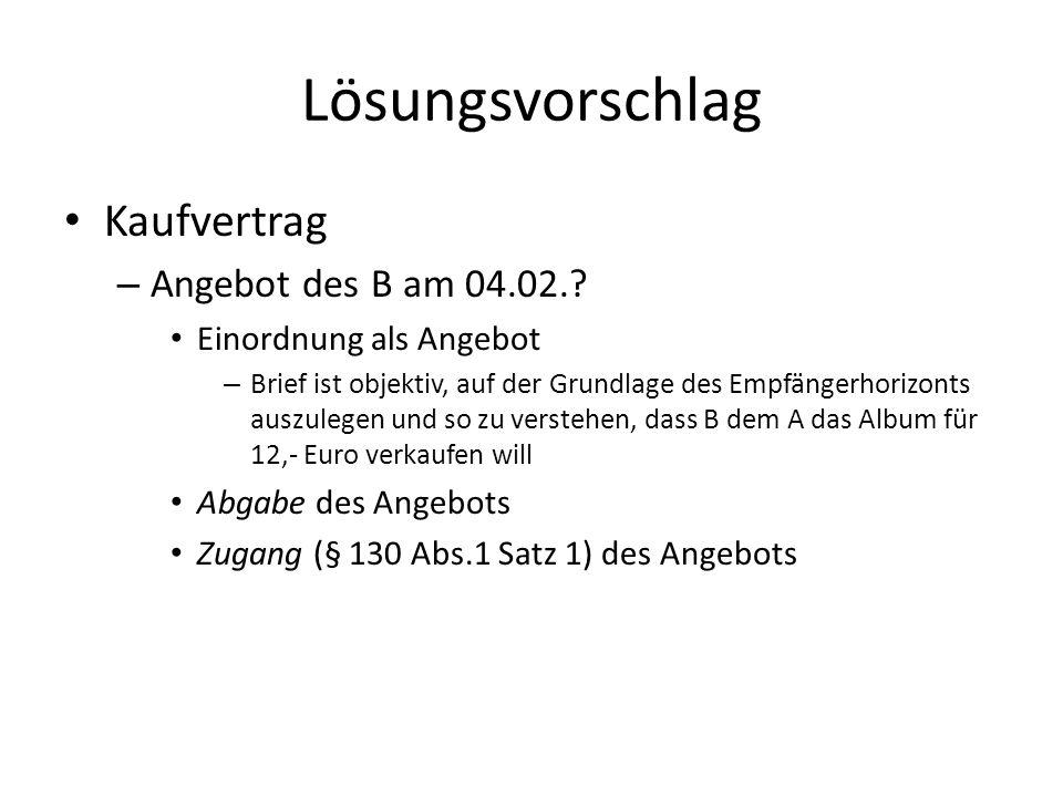Lösungsvorschlag Kaufvertrag Angebot des B am 04.02.