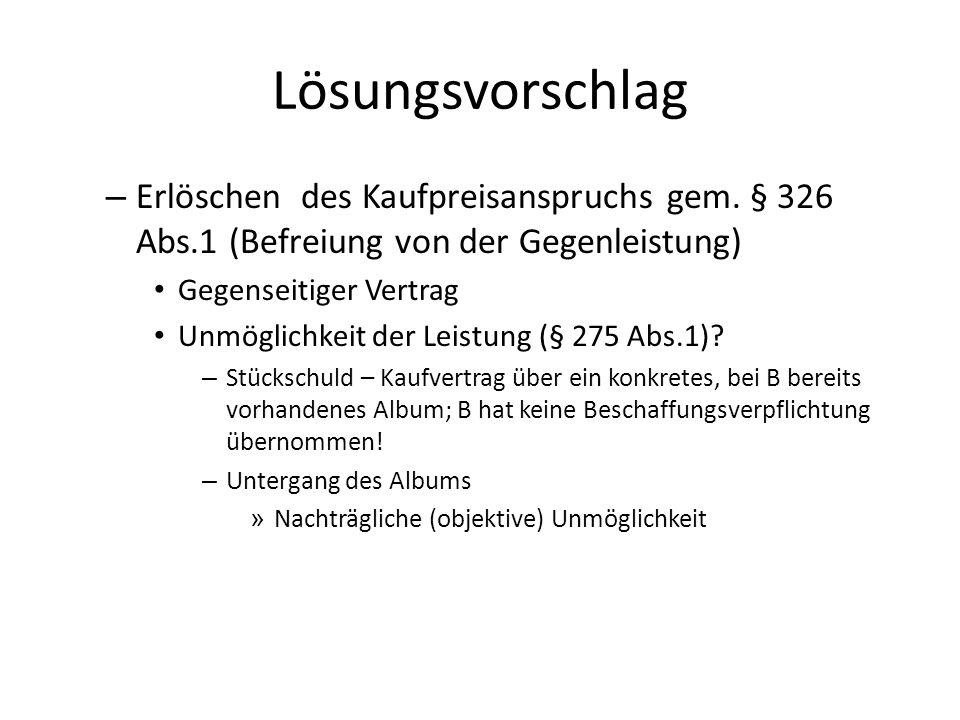 Lösungsvorschlag Erlöschen des Kaufpreisanspruchs gem. § 326 Abs.1 (Befreiung von der Gegenleistung)