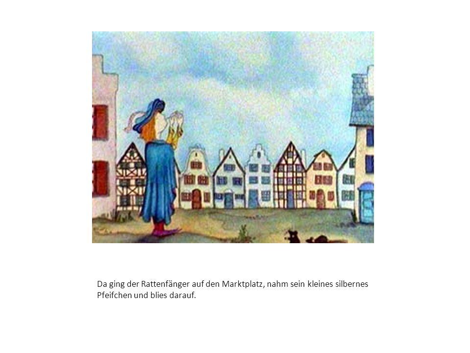 Da ging der Rattenfänger auf den Marktplatz, nahm sein kleines silbernes Pfeifchen und blies darauf.