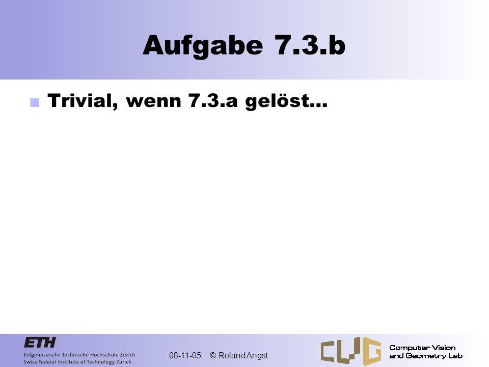 Aufgabe 7.3.b Trivial, wenn 7.3.a gelöst…
