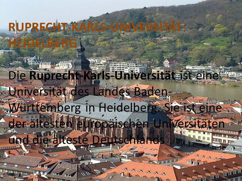 RUPRECHT-KARLS-UNIVERSITÄT-HEIDELBERG Die Ruprecht-Karls-Universität ist eine Universität des Landes Baden-Württemberg in Heidelberg.