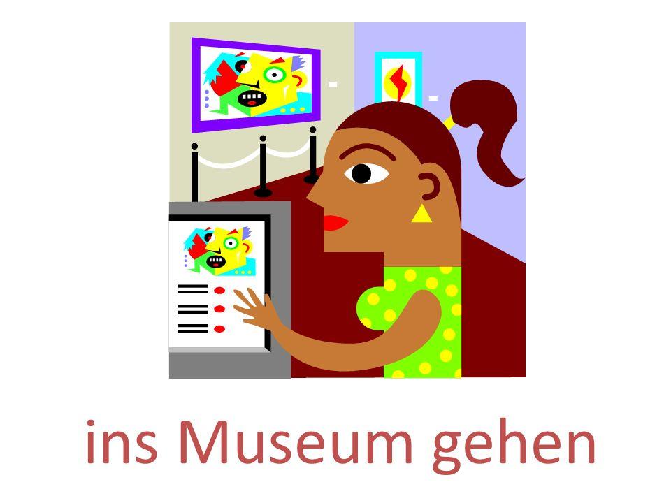 ins Museum gehen