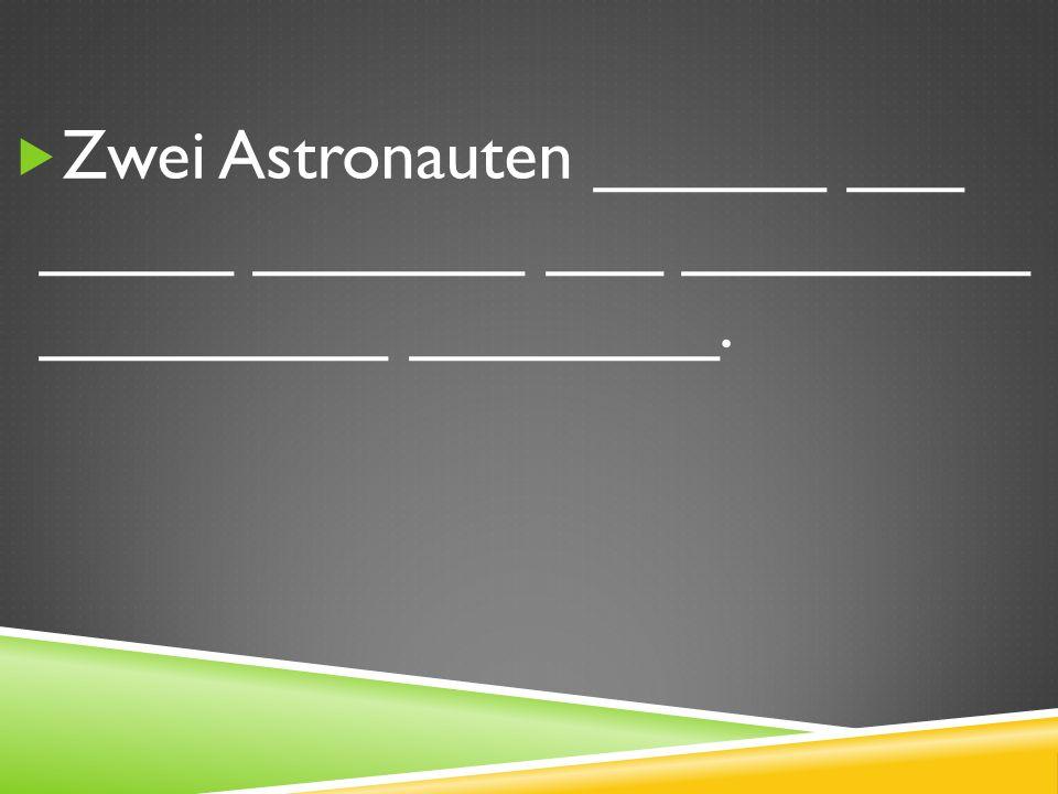 Zwei Astronauten ______ ___ _____ _______ ___ _________ _________ ________.