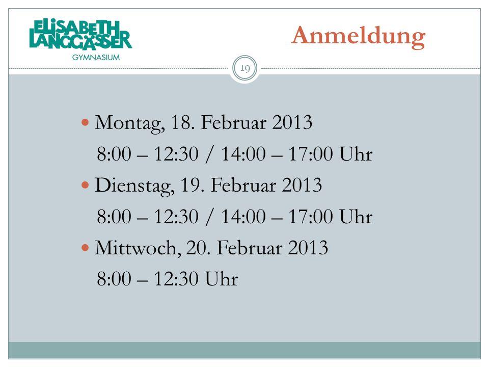 Anmeldung Montag, 18. Februar 2013 8:00 – 12:30 / 14:00 – 17:00 Uhr