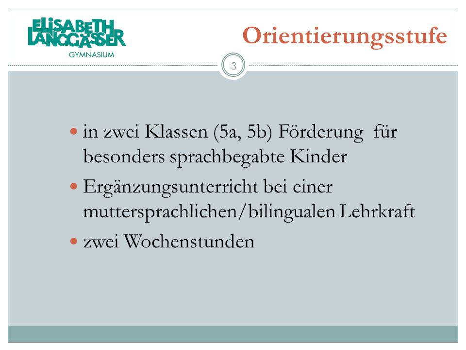 Orientierungsstufe in zwei Klassen (5a, 5b) Förderung für besonders sprachbegabte Kinder.