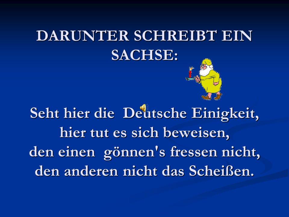DARUNTER SCHREIBT EIN SACHSE: Seht hier die Deutsche Einigkeit, hier tut es sich beweisen, den einen gönnen s fressen nicht, den anderen nicht das Scheißen.