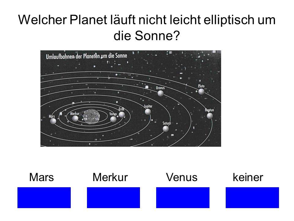 Welcher Planet läuft nicht leicht elliptisch um die Sonne