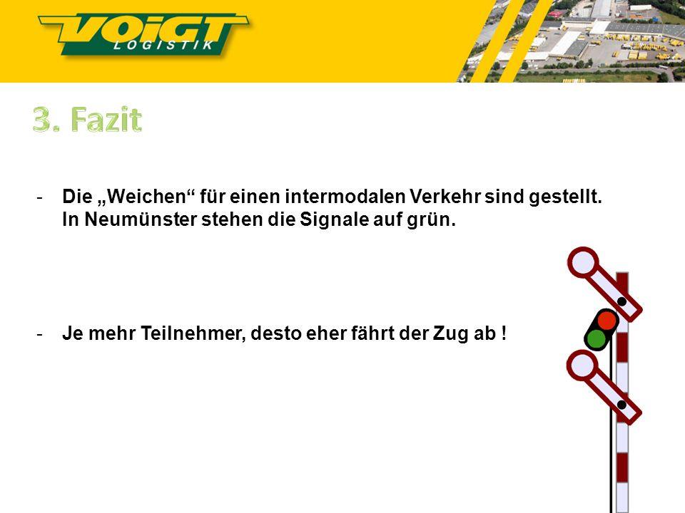 """3. Fazit Die """"Weichen für einen intermodalen Verkehr sind gestellt. In Neumünster stehen die Signale auf grün."""