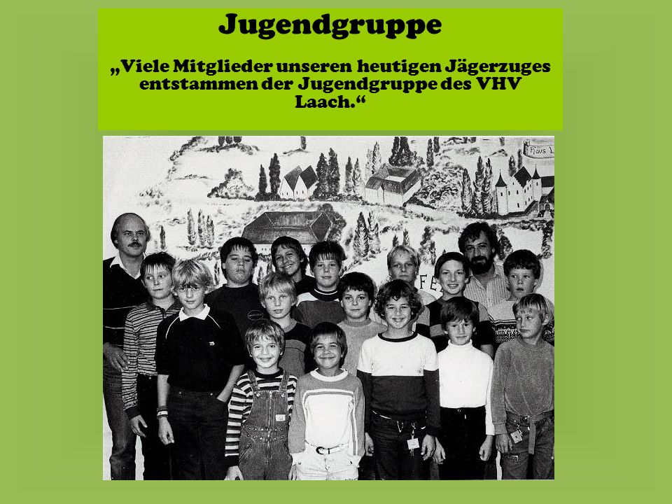 """Jugendgruppe """"Viele Mitglieder unseren heutigen Jägerzuges entstammen der Jugendgruppe des VHV Laach."""