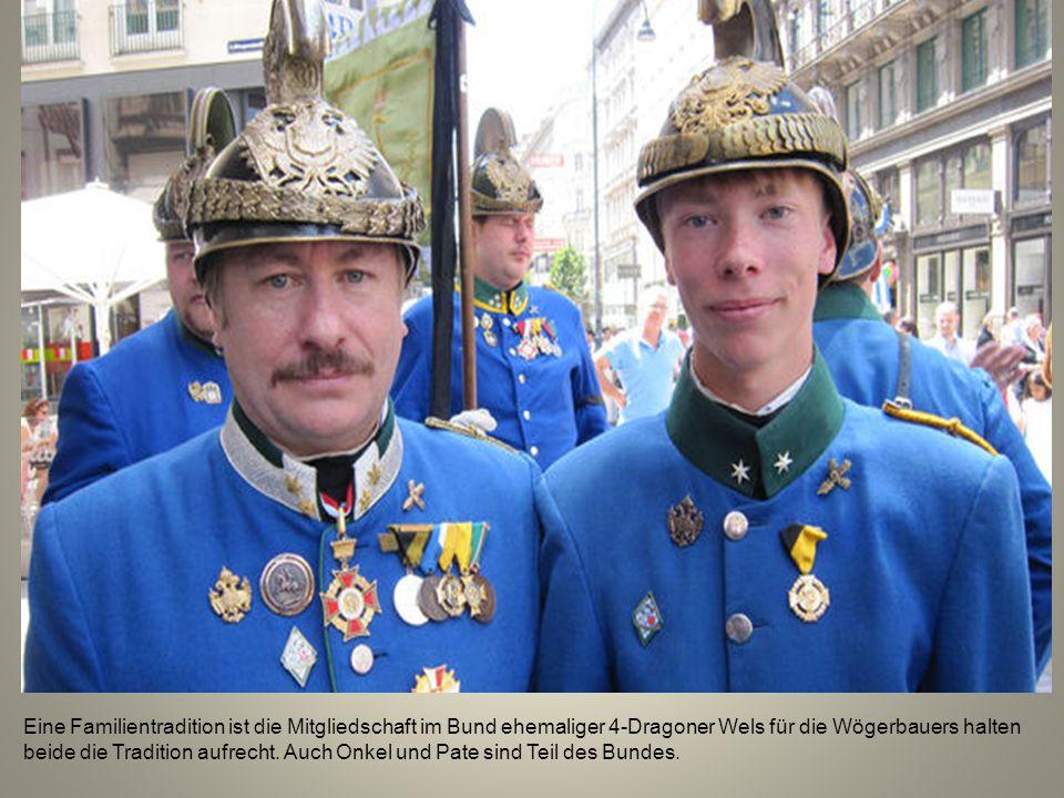 Eine Familientradition ist die Mitgliedschaft im Bund ehemaliger 4-Dragoner Wels für die Wögerbauers halten beide die Tradition aufrecht.