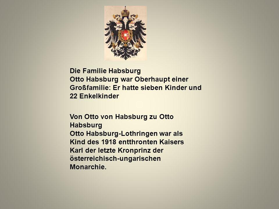 Die Familie Habsburg Otto Habsburg war Oberhaupt einer Großfamilie: Er hatte sieben Kinder und 22 Enkelkinder.