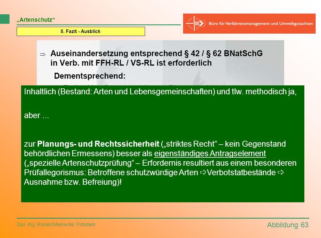 """""""Artenschutz 5. Fazit - Ausblick. Inhaltlich (Bestand: Arten und Lebensgemeinschaften) und tlw. methodisch ja,"""