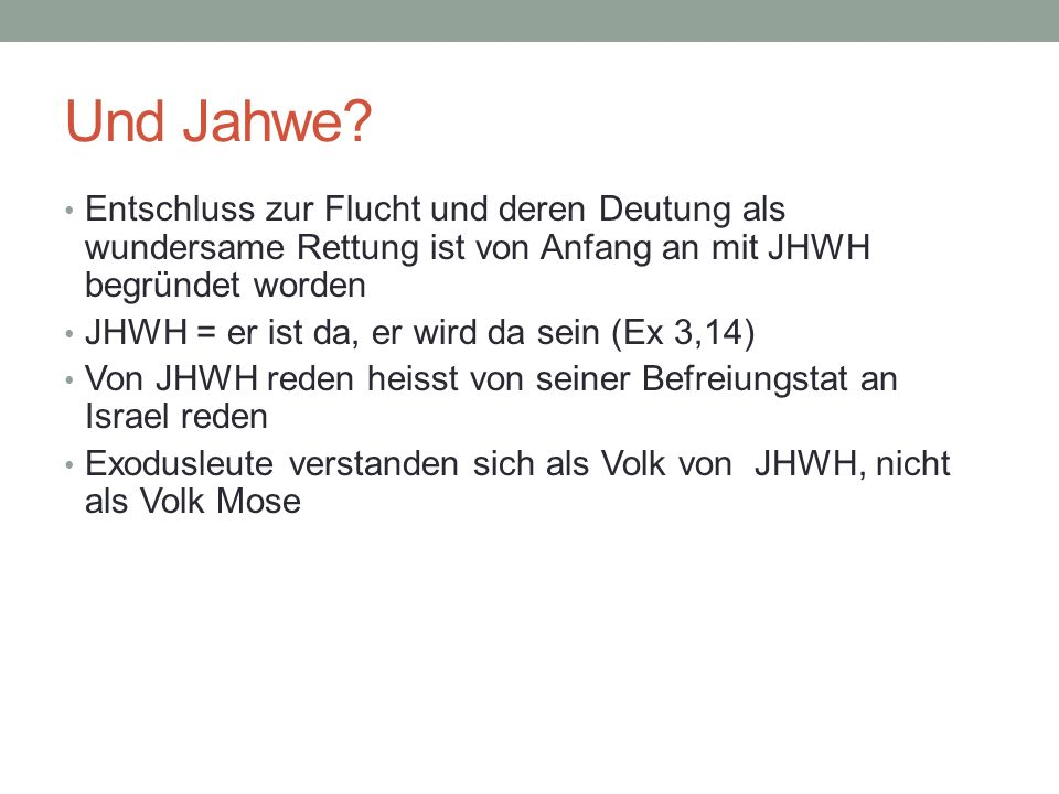 Und Jahwe Entschluss zur Flucht und deren Deutung als wundersame Rettung ist von Anfang an mit JHWH begründet worden.