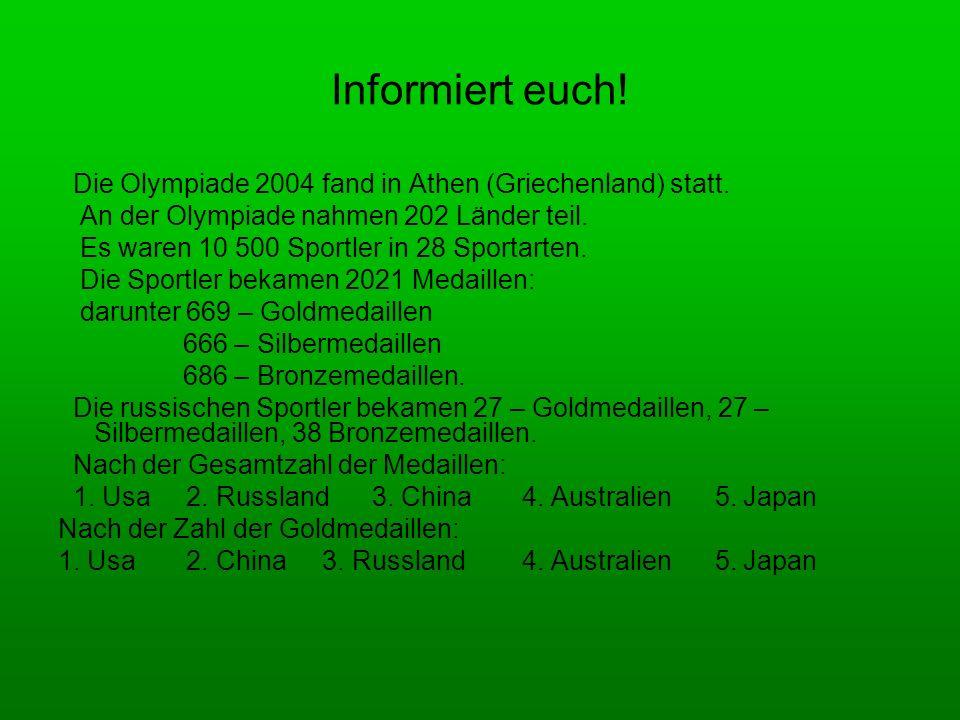 Informiert euch! Die Olympiade 2004 fand in Athen (Griechenland) statt. An der Olympiade nahmen 202 Länder teil.