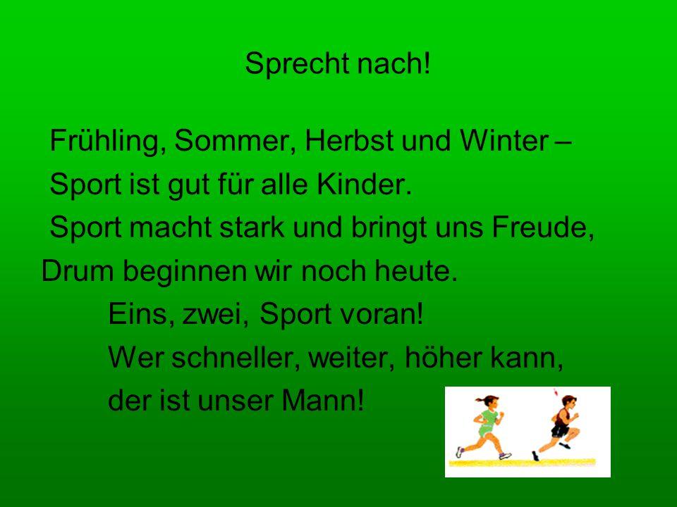 Sprecht nach! Frühling, Sommer, Herbst und Winter – Sport ist gut für alle Kinder. Sport macht stark und bringt uns Freude,