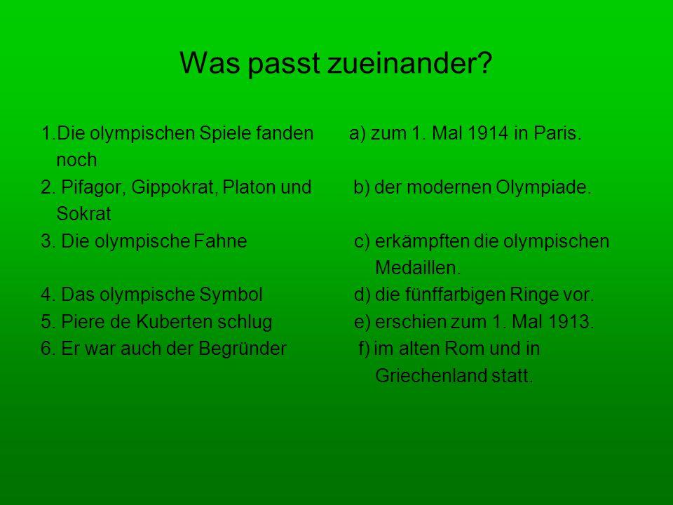 Was passt zueinander 1.Die olympischen Spiele fanden a) zum 1. Mal 1914 in Paris. noch.