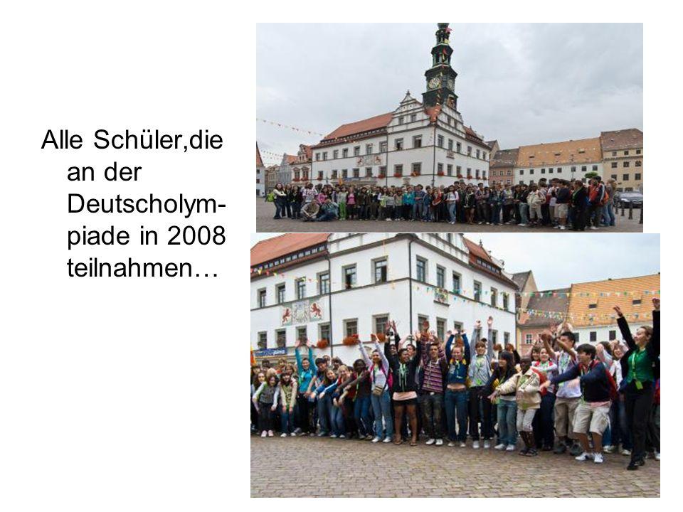 Alle Schüler,die an der Deutscholym-piade in 2008 teilnahmen…