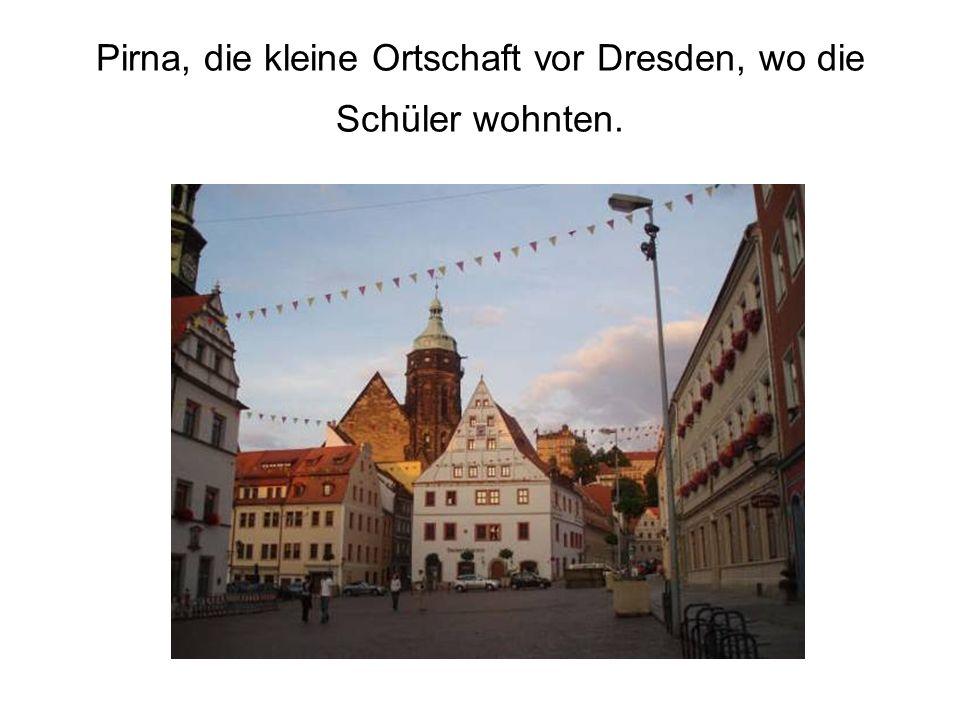 Pirna, die kleine Ortschaft vor Dresden, wo die Schüler wohnten.