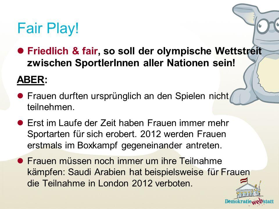 Fair Play! Friedlich & fair, so soll der olympische Wettstreit zwischen SportlerInnen aller Nationen sein!