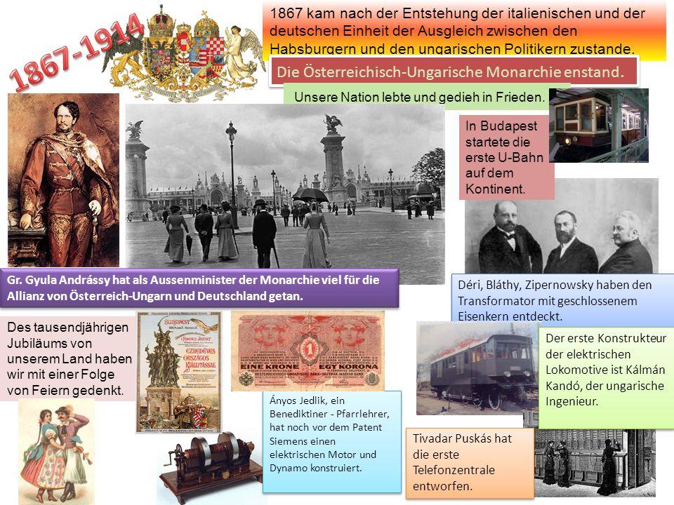 1867-1914 Die Österreichisch-Ungarische Monarchie enstand.