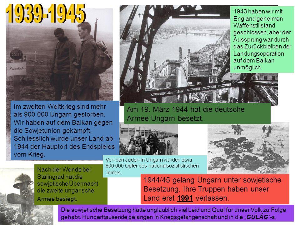 1939-1945 Am 19. März 1944 hat die deutsche Armee Ungarn besetzt.
