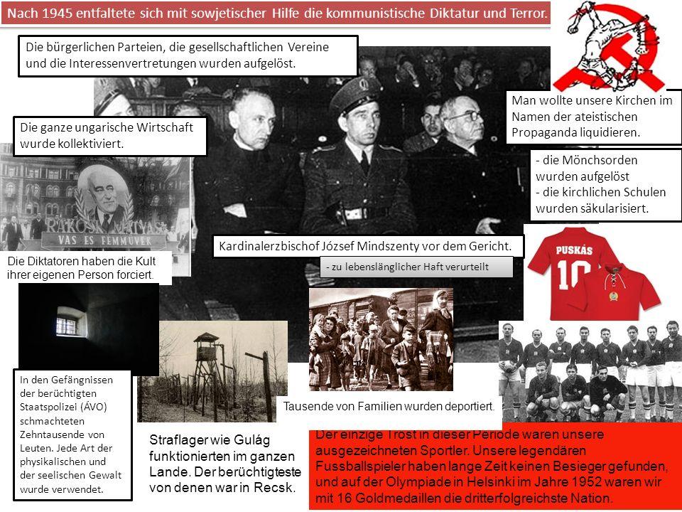 Nach 1945 entfaltete sich mit sowjetischer Hilfe die kommunistische Diktatur und Terror.