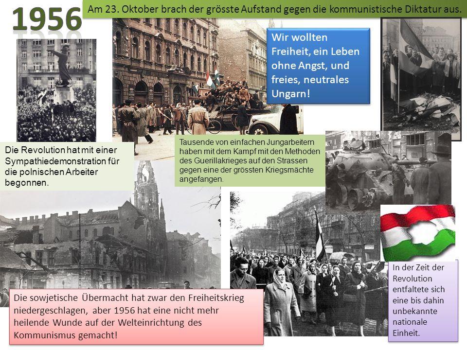1956 Am 23. Oktober brach der grösste Aufstand gegen die kommunistische Diktatur aus.