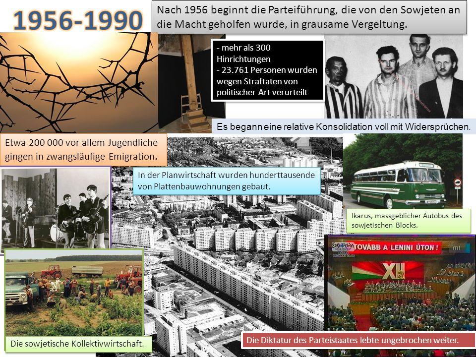 1956-1990Nach 1956 beginnt die Parteiführung, die von den Sowjeten an die Macht geholfen wurde, in grausame Vergeltung.