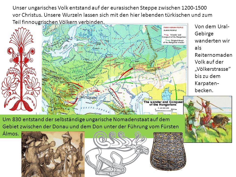 Unser ungarisches Volk entstand auf der eurasischen Steppe zwischen 1200-1500 vor Christus. Unsere Wurzeln lassen sich mit den hier lebenden türkischen und zum Teil finnougrischen Völkern verbinden.
