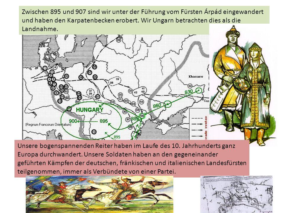 Zwischen 895 und 907 sind wir unter der Führung vom Fürsten Árpád eingewandert und haben den Karpatenbecken erobert. Wir Ungarn betrachten dies als die Landnahme.