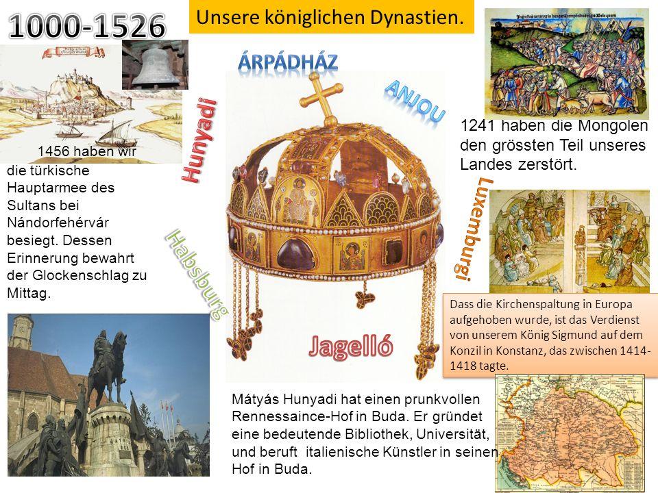 1000-1526 Jagelló Hunyadi Habsburg Unsere königlichen Dynastien.