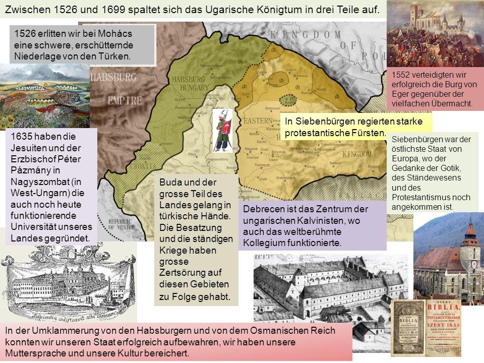 Zwischen 1526 und 1699 spaltet sich das Ugarische Königtum in drei Teile auf.