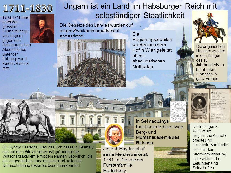 1711-1830Ungarn ist ein Land im Habsburger Reich mit selbständiger Staatlichkeit. .