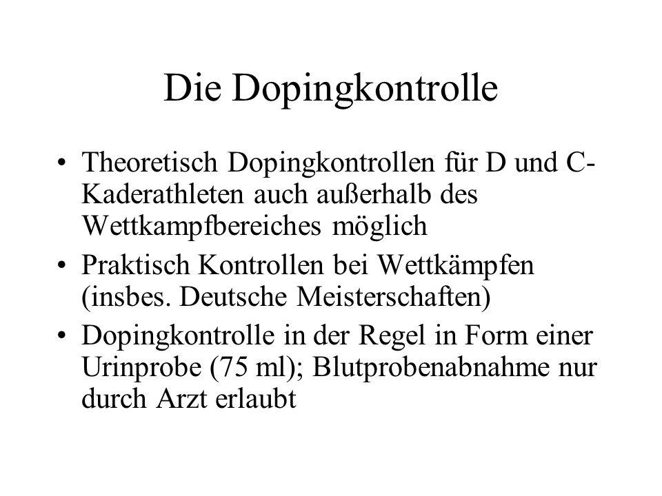Die Dopingkontrolle Theoretisch Dopingkontrollen für D und C-Kaderathleten auch außerhalb des Wettkampfbereiches möglich.
