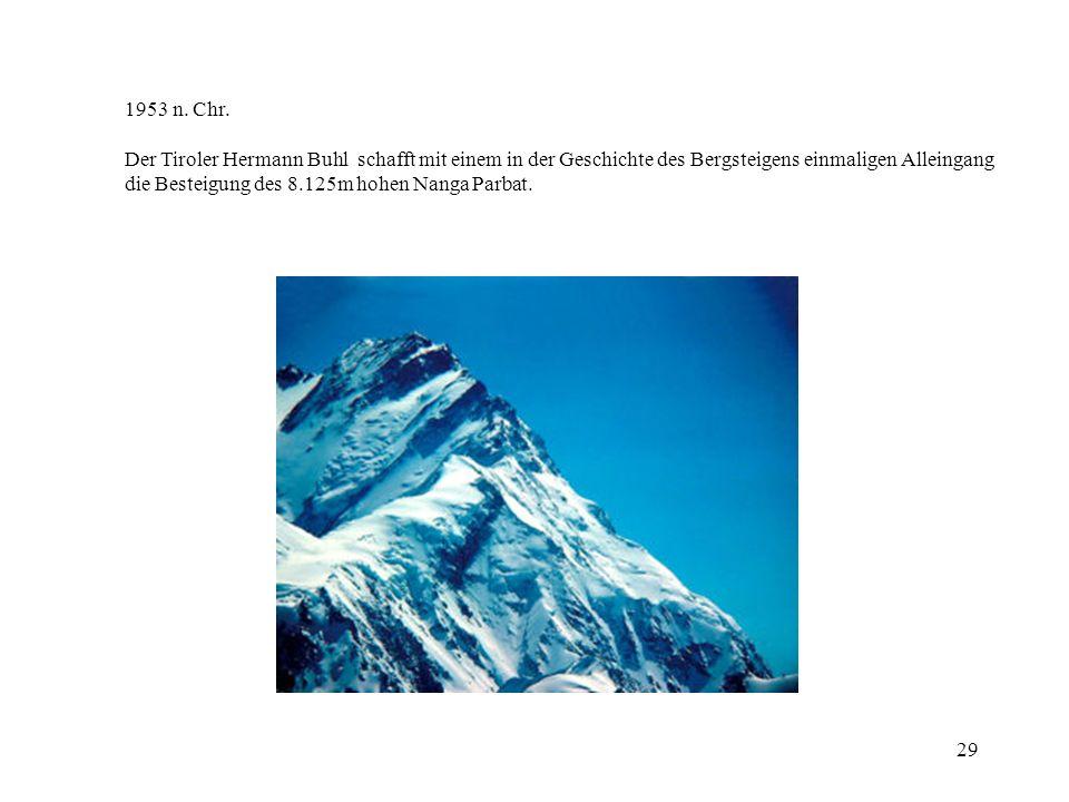 1953 n. Chr. Der Tiroler Hermann Buhl schafft mit einem in der Geschichte des Bergsteigens einmaligen Alleingang.