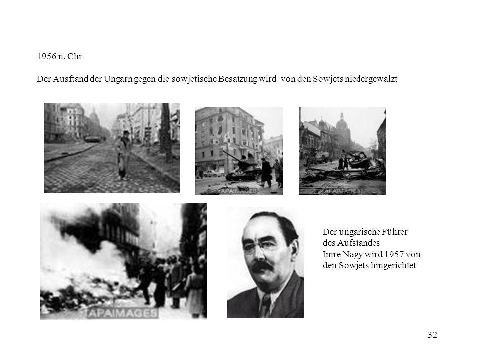 1956 n. Chr Der Ausftand der Ungarn gegen die sowjetische Besatzung wird von den Sowjets niedergewalzt.